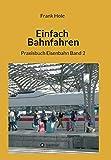Einfach Bahnfahren: Praxisbuch Eisenbahn Band 2